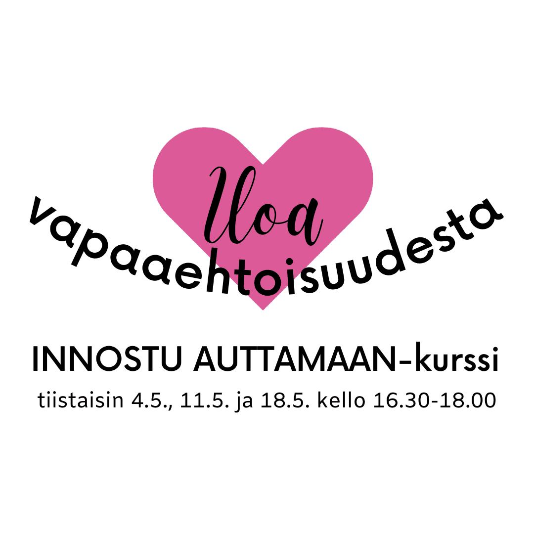 Iloa vapaaehtoisuudesta innostu auttamaan -kurssi tiistaina 4.5., 11.5. ja 18.5. kello 16.30-18.00