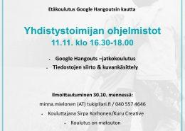 Etäkoulutus Google Hangoutsin kautta. Yhdistystoimijan ohjelmistot 11.11. klo 16.30-18.00. Google Hangouts –jatkokoulutus Tiedostojen siirto & kuvankäsittely. Ilmoittautuminen 30.10. mennessä: minna.mielonen (AT) tukipilari.fi / 040 557 4646 Kouluttajana Sirpa Korhonen/Kuru Creative. Koulutus on maksuton.